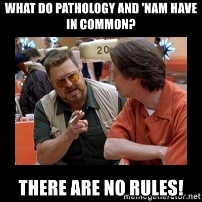 walter sobchak - What do PATHOLOGY and 'nam have in common? There are NO Rules!