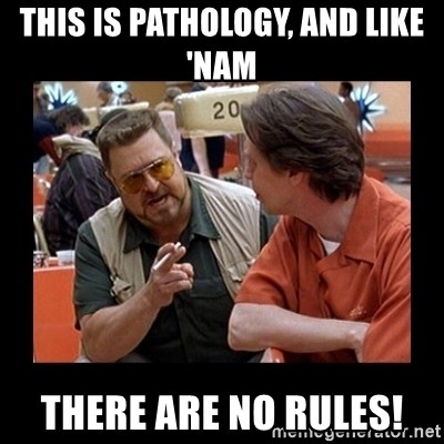 walter sobchak - This is pathology, and like 'nam There are no rules!