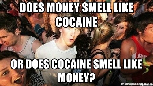 -Sudden Clarity Clarence - Does money smell like cocaine or does cocaine smell like money?