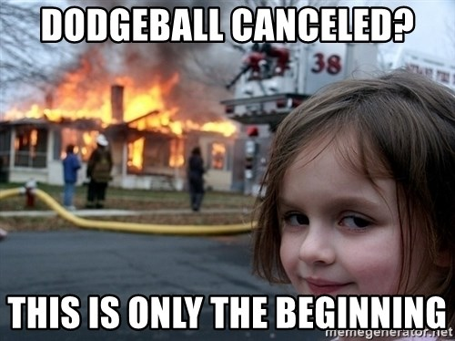 Disaster Girl - dodgeball canceled? this is only the beginning