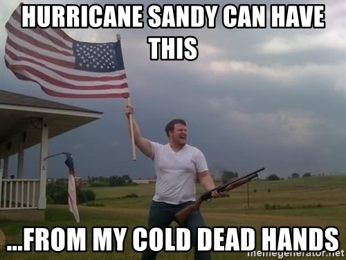 american flag shotgun guy - Hurricane sandy can have this ...from my cold dead hands