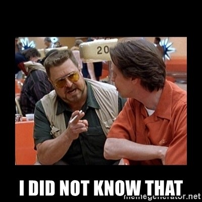walter sobchak - I did NOT know that