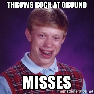 Bad Luck Brian - THROWS ROCK AT GROUND MISSES