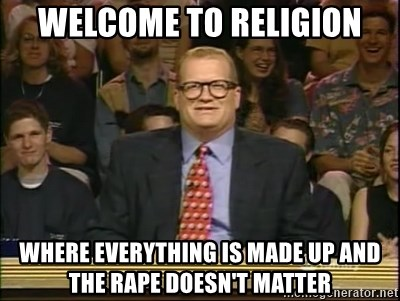 DrewCarey - welcome to religion where everything is made up and the rape doesn't matter