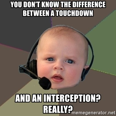 FPS N00b - you don't know the difference between a touchdown and an interception? REALLY?