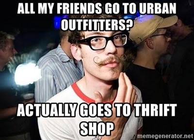 Super Smart Hipster - all my friends go to urban outfitters? actually goes to thrift shop