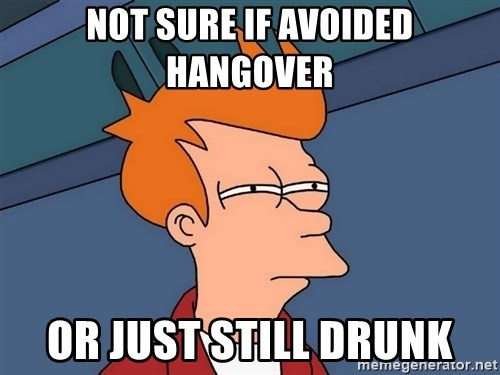 Futurama Fry - Not sure if avoided hangover Or just still drunk