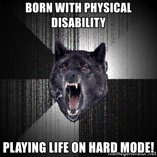 Insanity Wolf - born with physical disability playing life on hard mode!