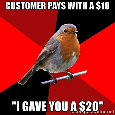 "Retail Robin - customer pays with a $10 ""I gave you a $20"""