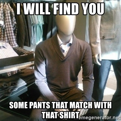 Trender Man - i will find you some pants that match with that shirt