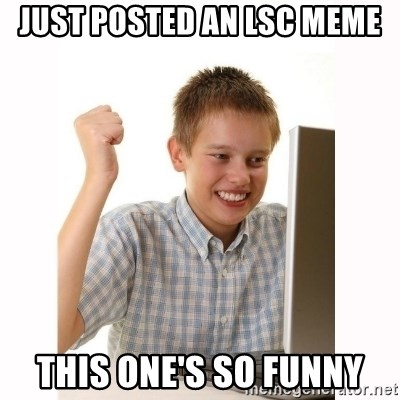 Computer kid - Just posted an lsc meme this one's so funny