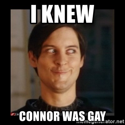 Tobey_Maguire - I KNEW CONNOR WAS GAY