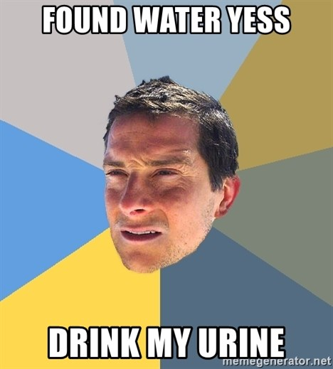 Bear Grylls - found water yess drink my urine