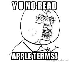 Y U SO - Y U NO READ  APPLE TERMS!