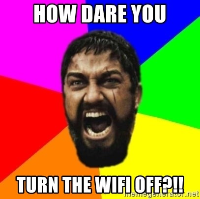 sparta - HOW DARE YOU TURN THE WIFI OFF?!!