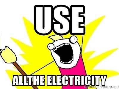 X ALL THE THINGS - use ALLTHE ELECTRICITY