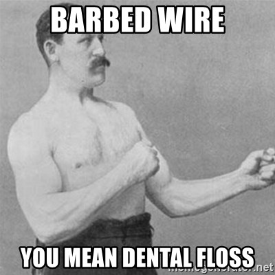 overly manlyman - Barbed Wire You mean dental floss