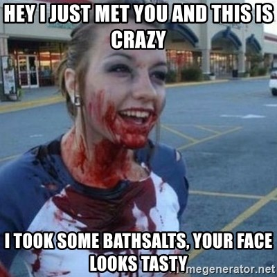 Scary Nympho - hey i just met you and this is crazy i took some bathsalts, your face looks tasty