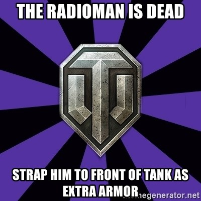 World of Tanks - THE RADIOMAN IS DEAD STRAP HIM TO FRONT OF TANK AS EXTRA ARMOR
