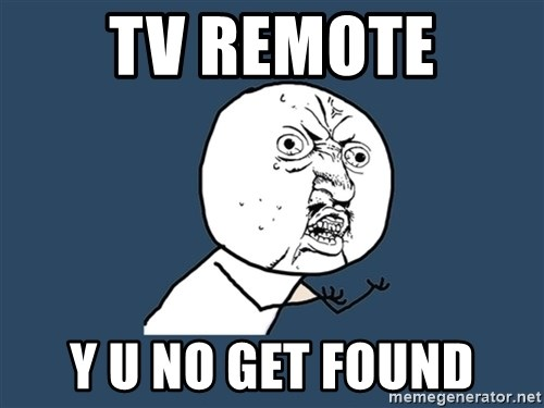 Y U No - tv remote y u no get found