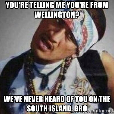 No se quiera pasar de verga we - You're telling me you're from wellington? We've never heard of you on the south island, bro
