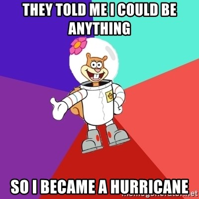 Sandy Spongebob - They told me i could be anything so i became a hurricane