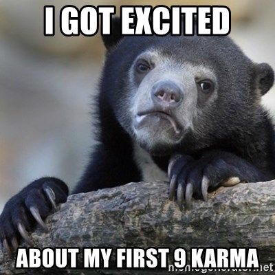Confession Bear - I got excited about my first 9 karma
