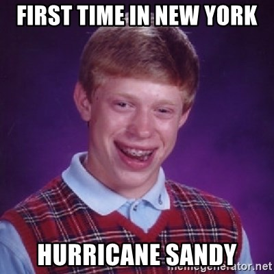 Bad Luck Brian - FIRST TIME IN NEW YORK HURRICANE SANDY