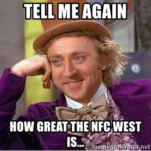 Willy Wonka - Tell Me again how great the NFC west is...