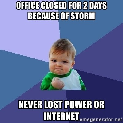 Success Kid - Office closed for 2 days because of storm never lost power or internet