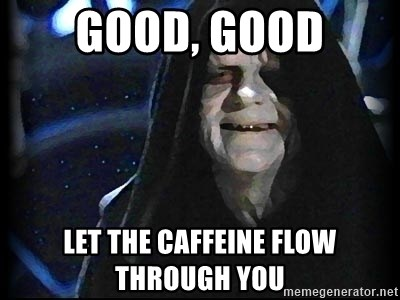 Star Wars Emperor - GOOD, GOOD LET THE CAFFEINE FLOW THROUGH YOU