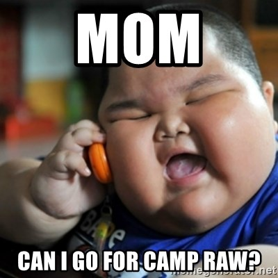 fat chinese kid - mom  can i go for camp raw?