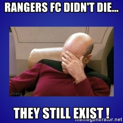 Picard facepalm  - Rangers FC Didn't Die... They still exist !