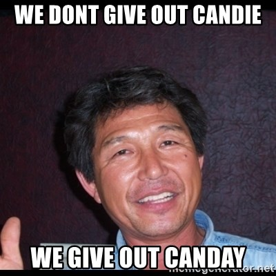 Asian dad knows best - We dont give out candie We give out canday
