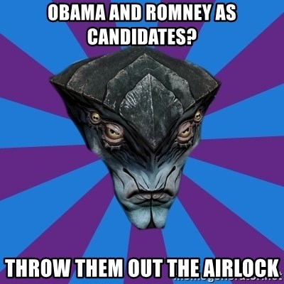 Javik the Prothean - Obama and romney as candidates? throw them out the airlock
