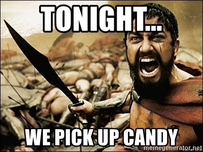 This Is Sparta Meme - tonight... we pick up candy
