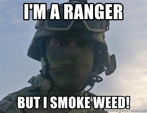 Aghast Soldier Guy - I'm A Ranger  But I smoke weed!