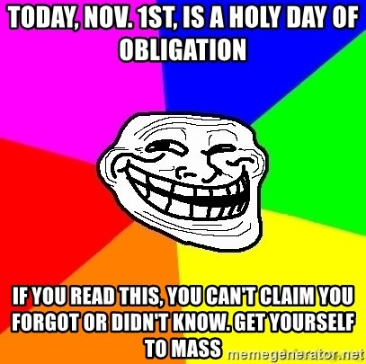 troll face1 - Today, Nov. 1st, is a Holy Day of obligation If you read this, you can't claim you forgot or didn't know. Get yourself to Mass