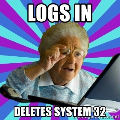 old lady - logs in deletes system 32