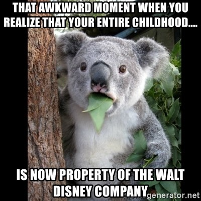 Koala can't believe it - that awkward moment when you realize that your entire childhood.... is now property of the walt disney company