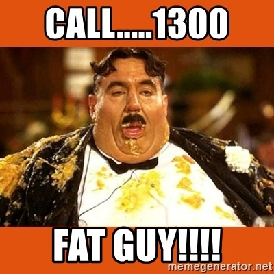 Fat Guy - CALL.....1300 FAT GUY!!!!