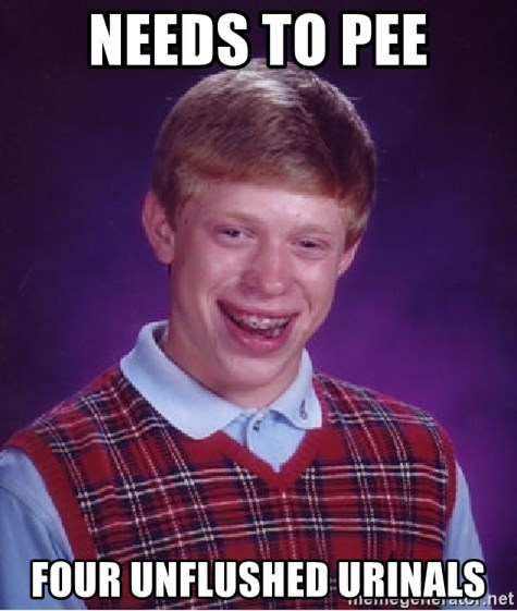 Bad Luck Brian - NEEDS TO PEE FOUR UNFLUSHED URINALS