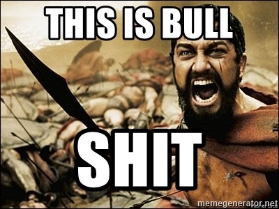 This Is Sparta Meme - this is bull  shit