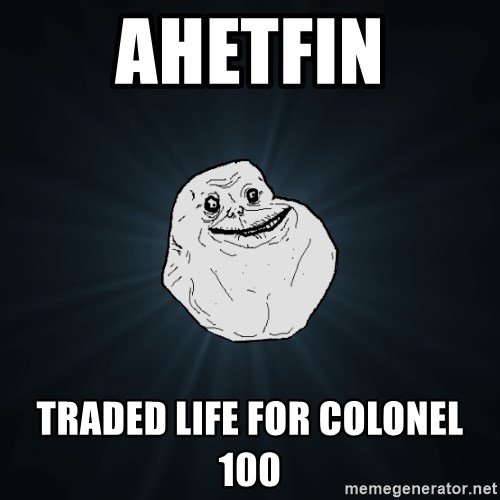 Forever Alone - ahetFIN traded life for colonel 100
