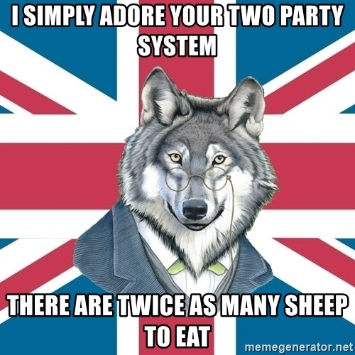 Sir Courage Wolf Esquire - I simply adore your two party system there are twice as many sheep to eat