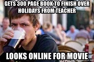 The Lazy College Senior - gets 300 page book to finish over holidays from teacher looks online for movie