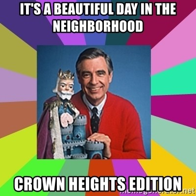 mr rogers  - It's a beautiful day in the neighborhood crown heights edition