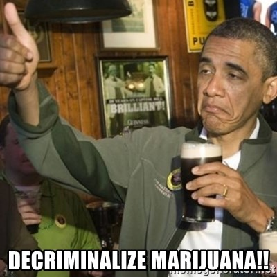 THUMBS UP OBAMA - DEcriminalize marijuana!!