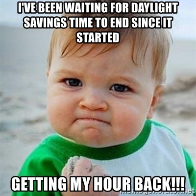 Victory Baby - i've been waiting for daylight savings time to end since it started getting my hour back!!!