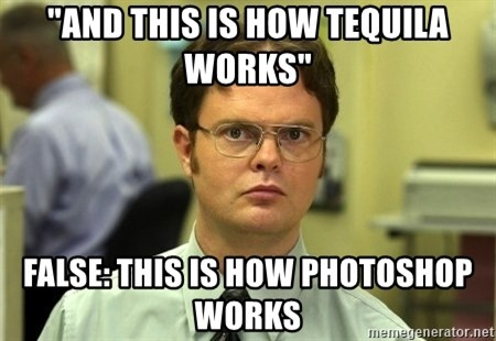 "Dwight Schrute - ""And THIS is how tequila works"" False: this is how photoshop works"